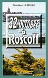Martine Le Pensec - 32 Octobre à Roscoff - Mystères et suspense en Bretagne.