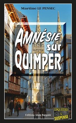 Martine Le Pensec - Amnésie sur Quimper.