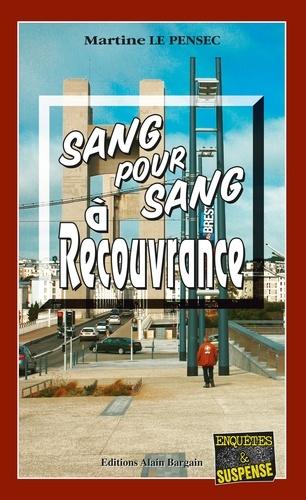 Martine Le Pensec - Sang pour sang à Recouvrance.