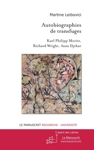 Martine Leibovici - Autobiographies de transfuges - Karl Philipp Moritz, Richard Wright, Assia Djebar.