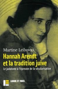 Martine Leibovici - Hanna Arendt et la tradition juive. - Le judaïsme à l'épreuve de la sécularisation.