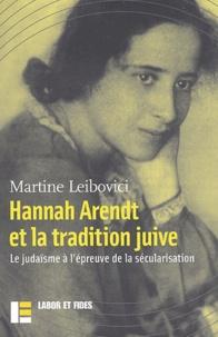 Martine Leibovici - Hannah Arendt et la tradition juive - Le judaïsme à l'épreuve de la sécularisation.