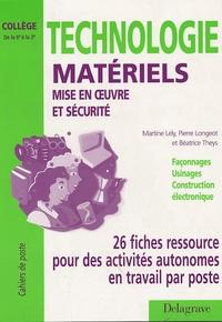 Martine Lely - Technologie Matériels mis en oeuvre et sécurité - 26 fiches ressources pour des activités autonomes en travail par poste de la 6e à la 3e.