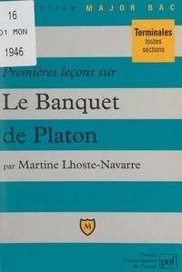 """Martine Lhoste-Navarre et Pascal Gauchon - Premières leçons sur """"Le banquet"""" de Platon."""