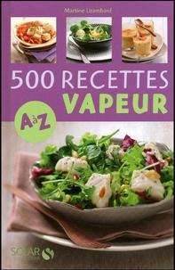 Martine Lizambard - 500 Recettes cuisine vapeur de A à Z.