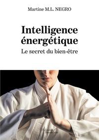 Intelligence énergétique- Le secret du bien-être - Martine M. L. Negro |
