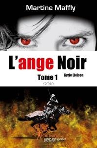 Martine Maffly - L'ange noir Tome 1 : .