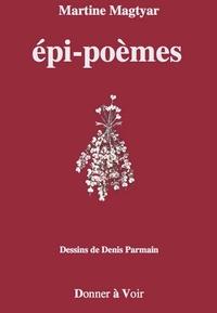 Martine Magtyar et Denis Parmain - Epi-poèmes.