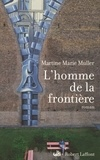 Martine-Marie Muller - L'homme de la frontière.