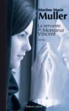 Martine-Marie Muller - La trilogie des servantes Tome 2 : La servante de Monsieur Vincent.
