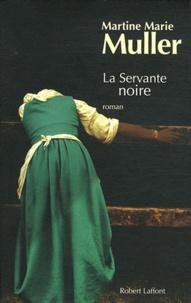 Martine-Marie Muller - La trilogie des servantes Tome 3 : La servante noire.