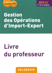 Gestion des opérations d'import-export BTS CI 1re et 2e années- Livre du professeur - Martine Massabie-François pdf epub