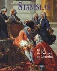 Martine Mathias et Xavier Salmon - Stanislas - Un roi de Pologne en Lorraine.