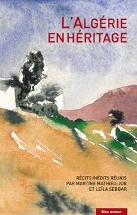 Martine Mathieu-Job et Leïla Sebbar - L'Algérie en héritage.