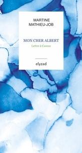 Martine Mathieu-Job - Mon cher Albert - Lettre à Camus.