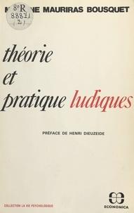 Martine Mauriras-Bousquet et Henri Dieuzeide - Théorie et pratique ludiques.