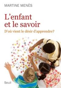 Martine Menès - L'enfant et le savoir - D'où vient le désir d'appendre ?.