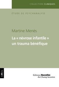 """Martine Menès - La """"névrose infantile"""" - Un trauma bénéfique."""