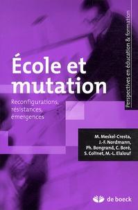 Martine Meskel-Cresta et Jean-François Nordmann - Ecole et mutation - Reconfigurations, résistances, émergences.