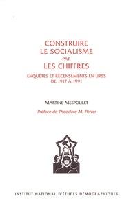 Martine Mespoulet - Construire le socialisme par les chiffres - Enquêtes et recensements en URSS de 1917 à 1991.