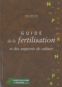 Martine Meunier et  Collectif - Guide de la fertilisation et des supports de culture.