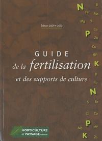 Martine Meunier et  Collectif - Guide de la fertilisation et des supports de culture.