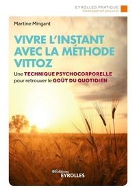 Martine Mingant - Vivre l'instant avec la méthode Vittoz.