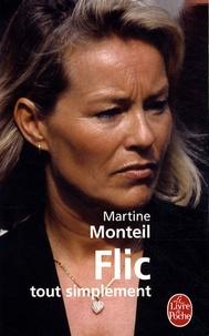 Flic, tout simplement - Martine Monteil |