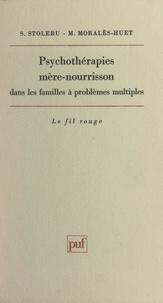 Martine Moralès-Huet et Serge Stoléru - Psychothérapies mère-nourrisson dans les familles à problèmes multiples.