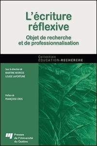 Martine Morisse et Louise Lafortune - L'écriture réflexive - Objet de recherche et de professionnalisation.