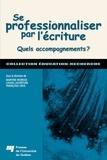 Martine Morisse et Louise Lafortune - Se professionnaliser par l'écriture - Quels accompagnements ?.