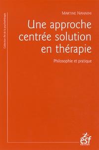 Martine Nannini - Une approche centrée solution en thérapie - Philosophie et pratique ; à la recherche du temps présent.