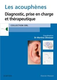 Martine Ohresser - Les acouphènes - Diagnostic, prise en charge et thérapeutique.