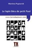Martine Papiernik - Le lapin bleu de petit Paul.