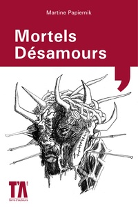 Martine Papiernik - Mortels Désamours.