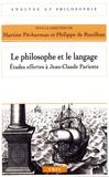 Martine Pécharman et Philippe de Rouilhan - Le philosophe et le langage - Etudes offertes à Jean-Claude Pariente.