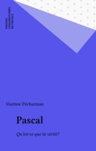 Martine Pécharman - Pascal. - Qu'est-ce que la vérité ?.