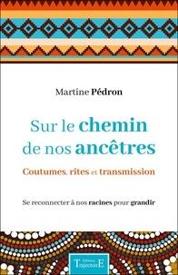 Martine Pédron - Sur le chemin de nos ancêtres - Coutumes, rites et transmission.