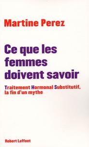 Martine Perez - Ce que les femmes doivent savoir - Traitement Hormonal Substitutif, la fin d'un mythe.