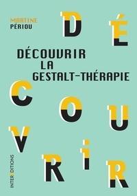 Martine Périou - Découvrir la Gestalt-thérapie.