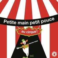 Martine Perrin - Petite main petit pouce au cirque !.