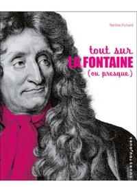 Martine Pichard - Tout sur La Fontaine (ou presque).