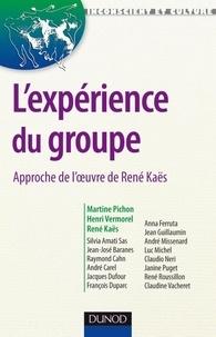 Martine Pichon et Henri Vermorel - L'expérience du groupe - Approche de l'oeuvre de René Kaës.