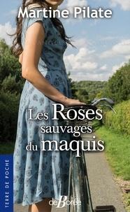 Pdf books téléchargement gratuit Les roses sauvages du maquis ePub par Martine Pilate en francais