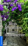 Martine Pilate - Trois femmes dans la tourmente.