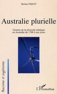Martine Piquet - Australie plurielle. - Gestion de la diversité ethnique en Australie de 1788 à nos jours.
