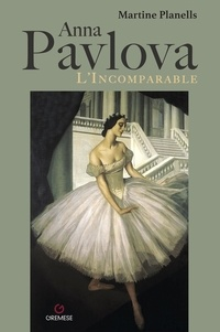Martine Planells - Anna Pavlova - L'incomparable.
