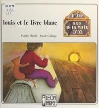 Martine Planells et Pascale Collange - Louis et le livre blanc.