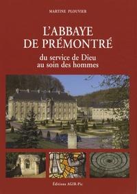 Martine Plouvier - L'abbaye de Prémontré - Du service de Dieu au soin des hommes.