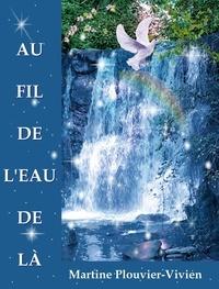 Martine Plouvier-Vivien - AU FIL DE L'EAU DE LÀ.